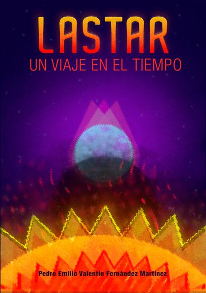Lastar: un viaje en el tiempo / Autor: Pedro E. Valentín Fernández-Martínez